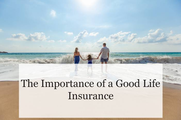 The Importance of a good life insurance
